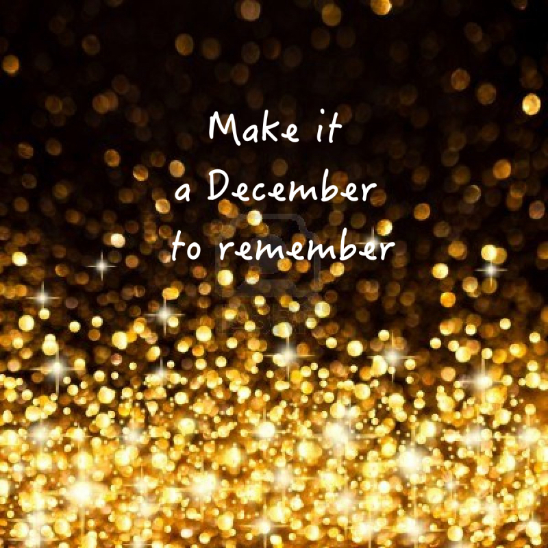 Hello December Make it a december to remember